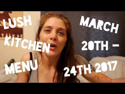 Lush Kitchen Menu - March 20th - 24th 2017 - YouTube