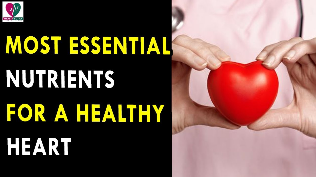 Most Essential Nutrients For A Healthy Heart Health Sutra Best Health Tips