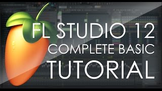 FL Studio COMPLETE Basic Tutorial