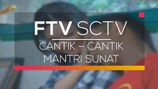 FTV SCTV  - Cantik - Cantik Mantri Sunat