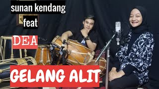 GELANG ALIT Version SUNAN KENDANG feat DEA.
