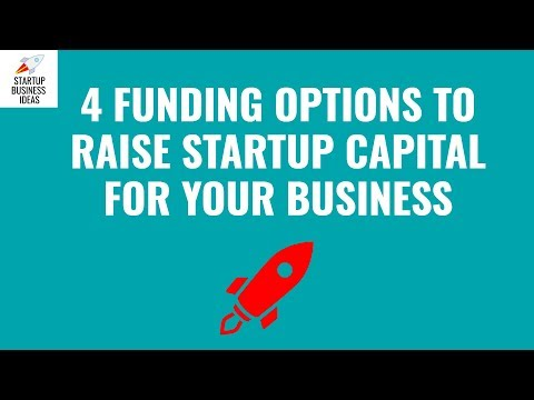 4 Funding Options To Raise Startup Capital For Your Business