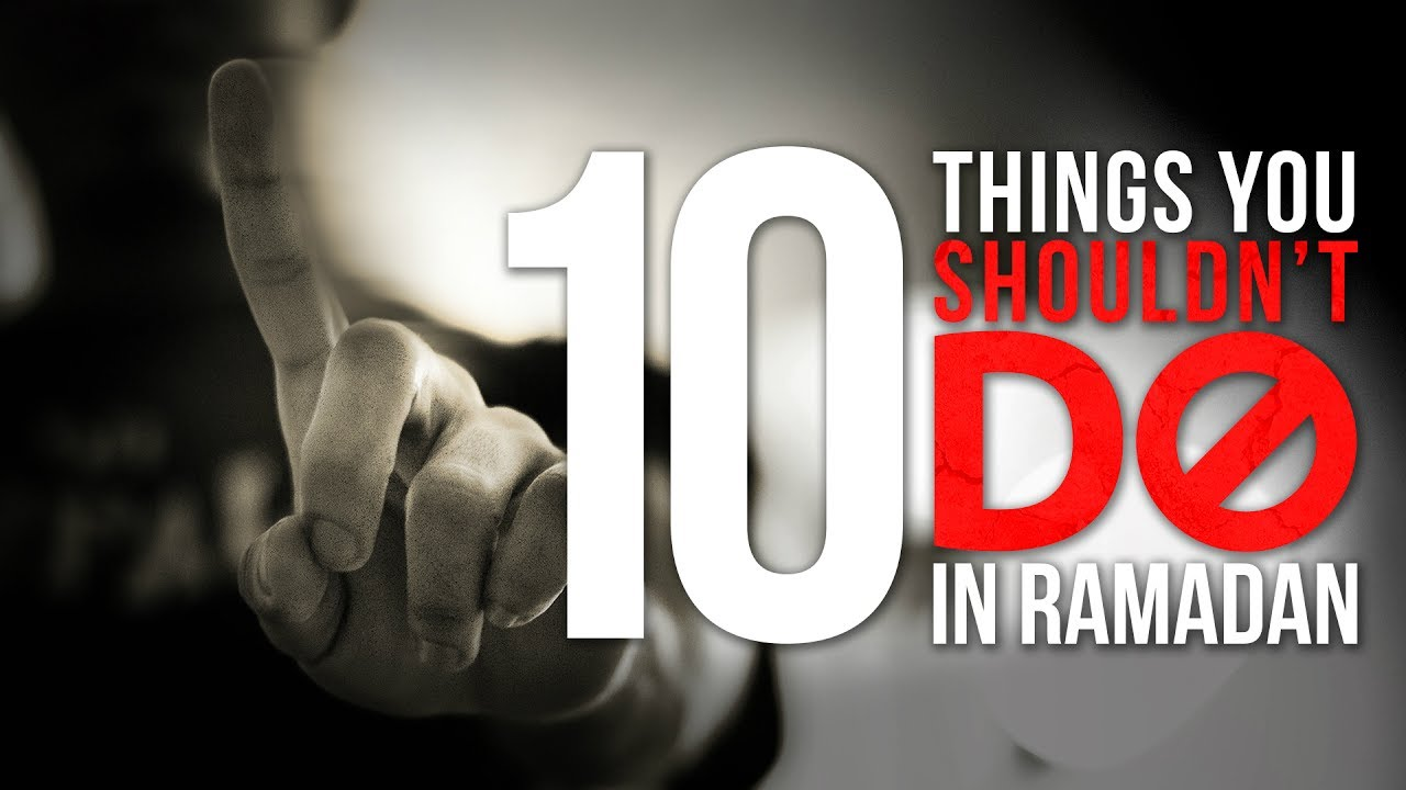 10 Things You Shouldn't Do This Ramadan! - Eye Opening
