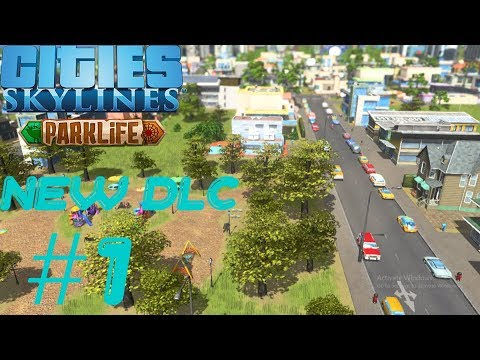 Cùng chơi Cities skyline  Park Life [Tập 1]  NEW DLC