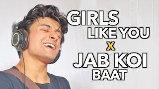 Girls Like You x Jab Koi Baat (Mashup by Aksh Baghla)