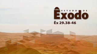 Estudo do livro de Êxodo   Êx 29.38-46