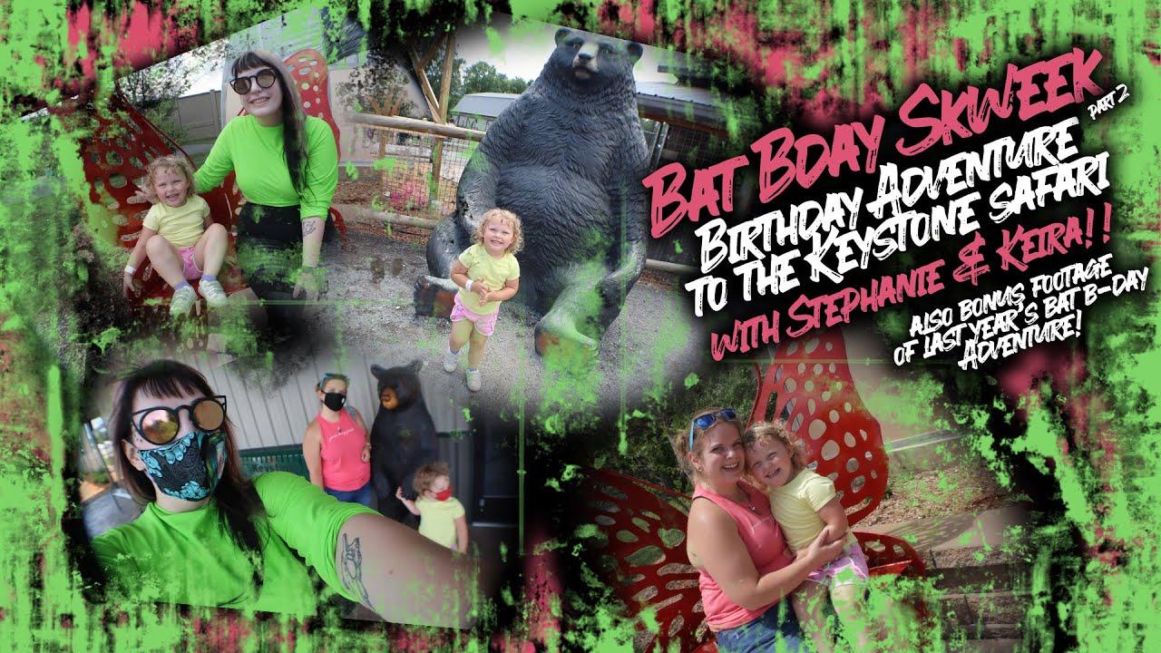 Bat B-Day Skweek: Part 2: Adventure to The Keystone Safari!