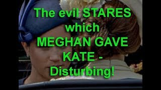 The CHILLING STARES which MEGHAN gives KATE, disturbing