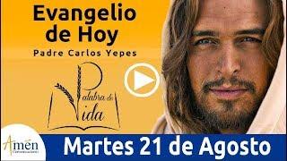 Evangelio de Hoy Martes 21 de Agosto 2018 | Padre Carlos Yepes