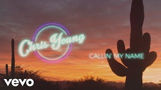 Chris Young - Callin My Name (Lyric Video) YouTube Videos