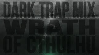 Dark Trap Mix [ WRATH OF CTHULHU ]