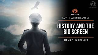 Rappler Talk Entertainment: History and the big screen