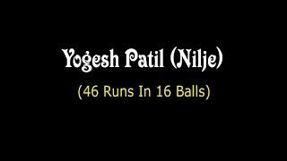 YOGESH PATIL( NILJE), 46 RUNS IN 16 BALLS , LT  SUVARNATAI  SANTOSH  &  VIDYADHAR KENE CHASHAK