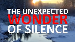 The Unexpected Wonder of Silence