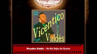 Vicentico Valdés – No Me Dejes de Querer (Perlas Cubanas)