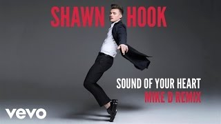 Shawn Hook - Sound of Your Heart Remixes (Mike D Remix (Audio Only))