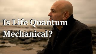 Is Life Quantum Mechanical? - Prof. Jim Al-Khalili