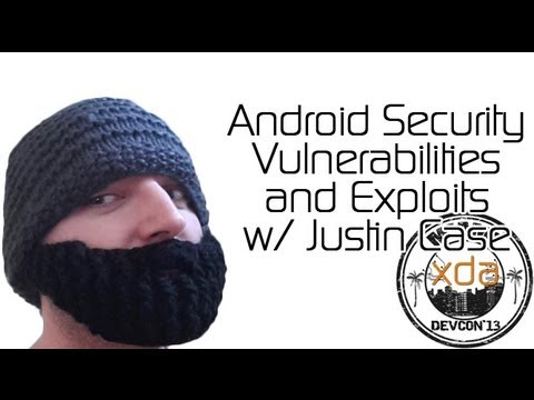 Android Security Vulnerabilities and Exploits w/ Justin Case from XDA:DevCon 2013