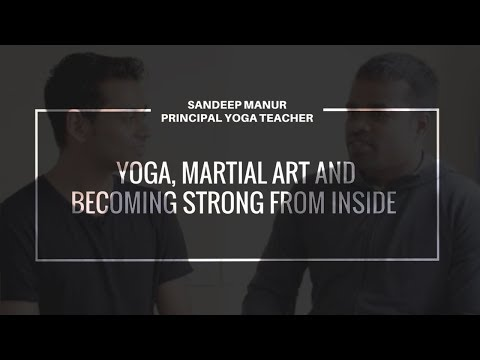 Yoga, Martial Art and Becoming Strong from Inside   Sandeep Manur