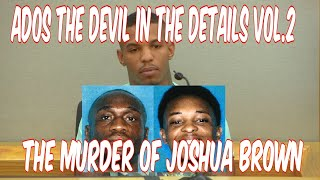 ADOS THE DEVIL IN THE DETAILS VOL.2 :THE MURDER OF JOSHUA BROWN