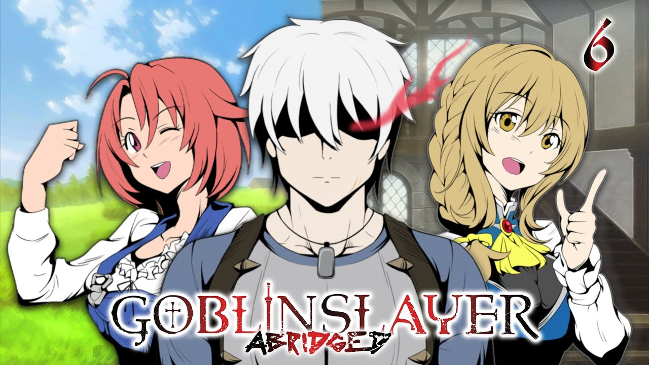 Download Goblin Slayer Abridged (Goblin Slayer Parody) - Episode 6