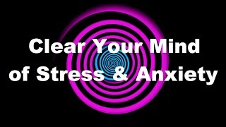Hypnosis: Clear Your Mind of Stress & Anxiety