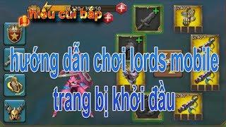hướng dẫn chơi game lords mobile cho người mới [phần 1] (trang bị khởi đầu)