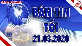 Thời sự 19h |Tin tức tổng hợp | Tin tức Việt Nam mới nhất hôm nay 21/ 03 2020 | TT24h