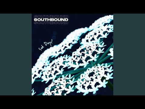 """Southbound - New Song """"Sad Days!"""""""
