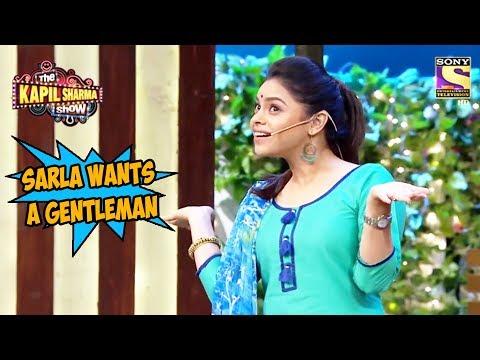 Sarla Wants A Gentleman – The Kapil Sharma Show