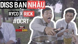 DISSLOG 5: Diss Bạn Nhậu | #DCRT - Ryco & Rick