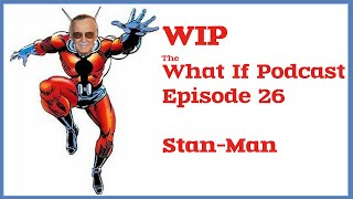WIP Episode 26 - Stan-Man (What If Podcast)