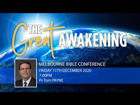 7PM - Friday 11th Dec 2020 - Ps Tom Payne - Melbourne Bible Conference - The Great Awakening