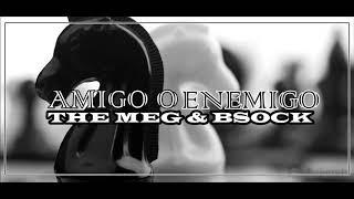 THE MEG & BSOCK - AMIGO O ENEMIGO (prod. D-kllao Muzik)