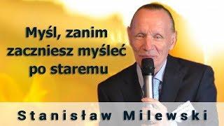 Myśl, zanim zaczniesz myśleć po staremu - Stanisław Milewski