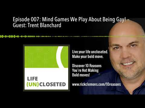 Episode 007: Mind Games We Play About Being Gay! – Guest: Trent Blanchard
