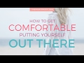 How to Get Comfortable Putting Yourself