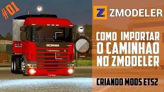 Como Importar o Caminhão No Zmodeler ETS2 2018