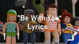 Paroles de chanson ''Be With You'' Lyrics Roblox Music Video