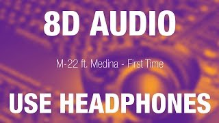 M-22 ft. Medina - First Time | 8D AUDIO