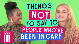Things Not To Say To People Who've Been in Care