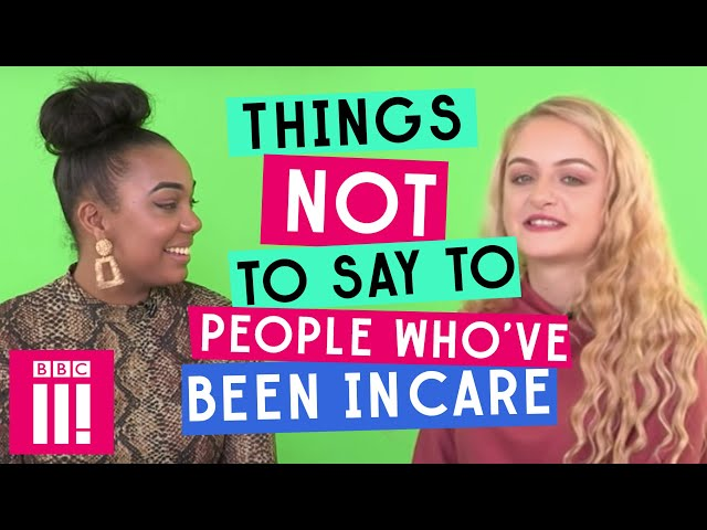 Things Not To Say To People Whove Been in Care