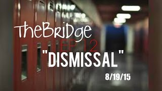 "The Bridge Web Series EP 12 ""Dismissal"" #RockYoDay"