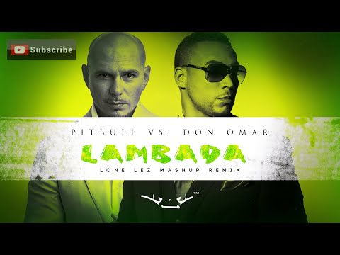 Pitbull Vs Don Omar  Lambada Lone Lez Mashup Remix