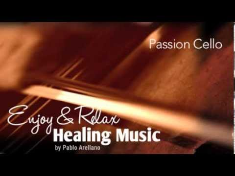 Healing And Relaxing Music For Meditation (Passion Cello) - Pablo Arellano