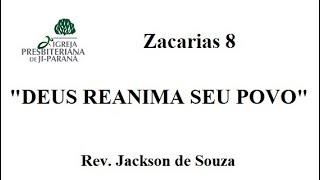 Deus reanima seu povo - Zacarias 8