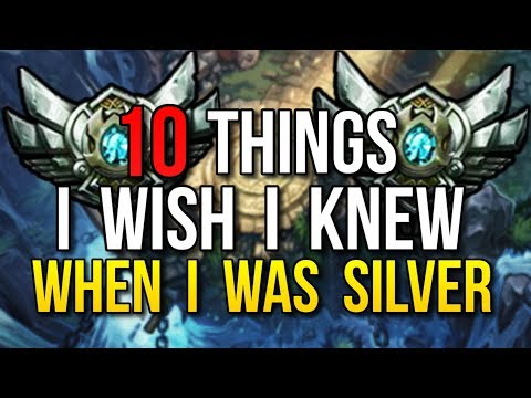 10 THINGS I WISH I KNEW WHEN I WAS SILVER - League of Legends