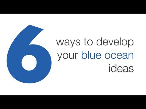 6 Ways To Develop Your Blue Ocean Ideas