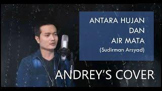 ANTARA HUJAN DAN AIR MATA (SUDIRMAN ARSYAD) - COVER BY ANDREY ARIFIANTO