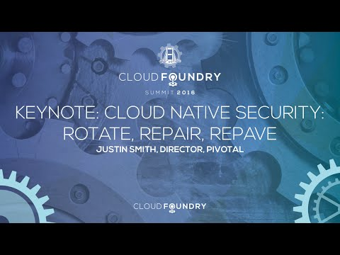 Keynote: Cloud Native Security: Rotate, Repair, Repave - Justin Smith, Director, Pivotal
